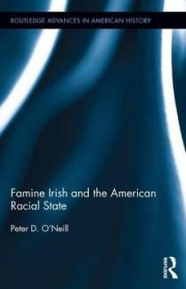 Famine Irish and the American Racial State by Peter D. O'Neill